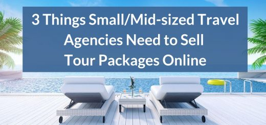 3 things Small_Mid-sized Travel Agencies need to Sell Packages Online