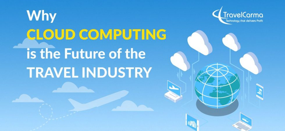 Why Cloud Computing is the Future of the Travel Industry